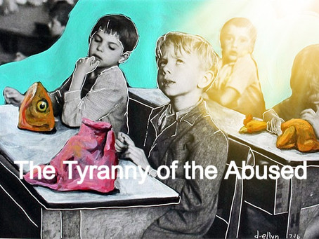The Tyranny of the Abused.