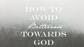 How To Avoid Bitterness Towards God