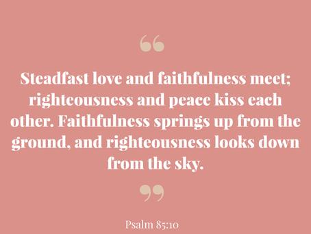 When Steadfast Love and Faithfulness Meet {Psalm 85:10-11}