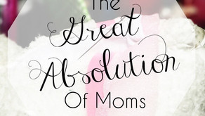 The Great Absolution of Moms