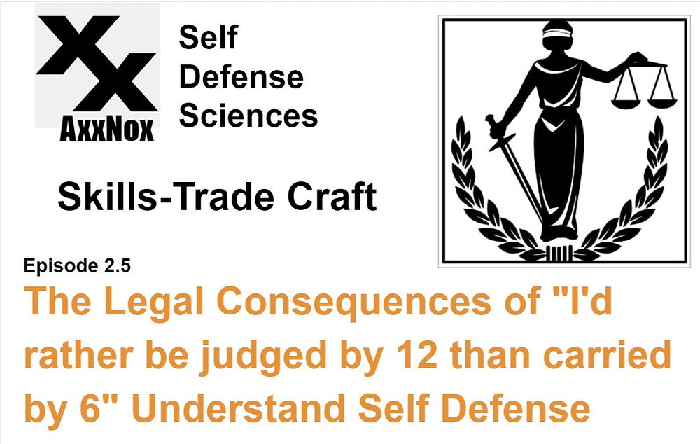 "Legal Consequences of ""I'd rather be judged by 12 than carried by 6"" Understand Self Defense"