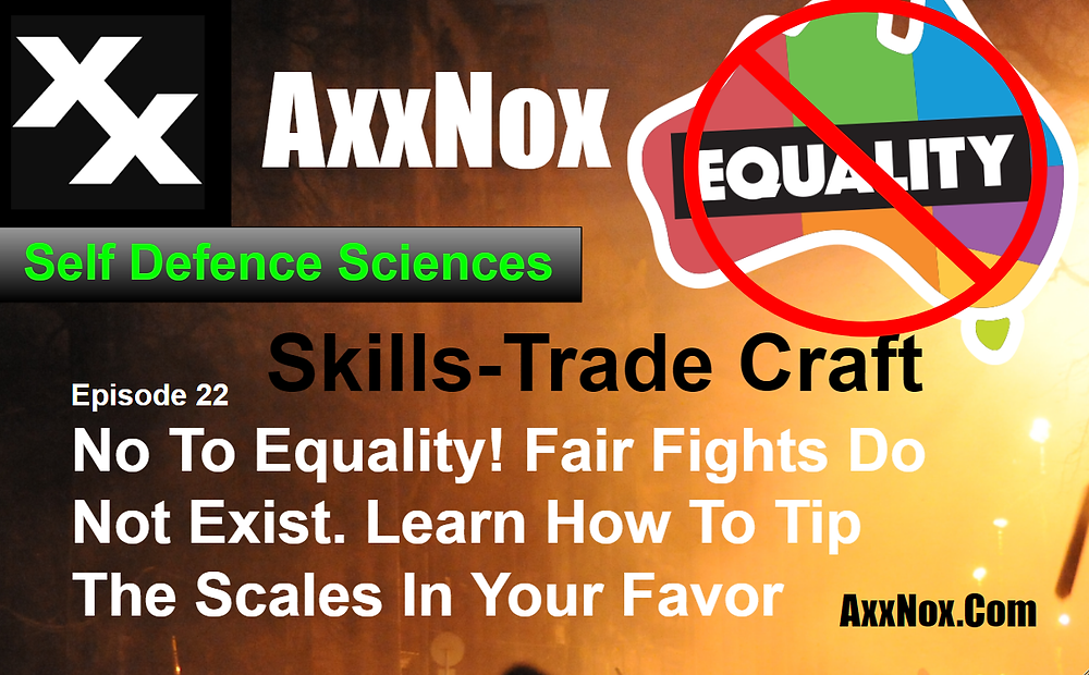 No To Equality! Fair Fights Do Not Exist. Learn How To Tip The Scales In Your Favor AxxNox