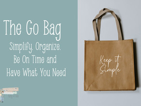 Go-Bags: Simplify, Organize, Be On Time and Have What You Need