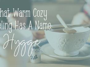 That Warm Cozy Feeling Has A Name: Hygge
