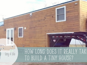 How long does it REALLY take to build a Tiny House?