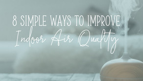 Here are 8 SIMPLE Ways to Improve your Indoor Air Quality NOW for Improved Health!
