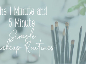 The 1 Minute and 5 Minute Simple Makeup Routines!
