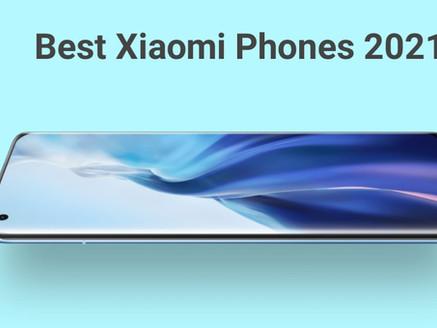 Best Xiaomi Phones for 2021