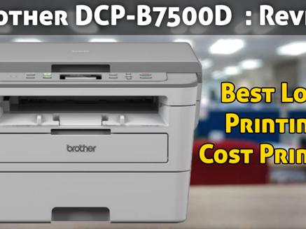 Brother DCP - B7500D Laser Printer : Best Low Cost Printer