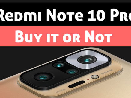 Redmi Note 10 Pro : Buy it or Not