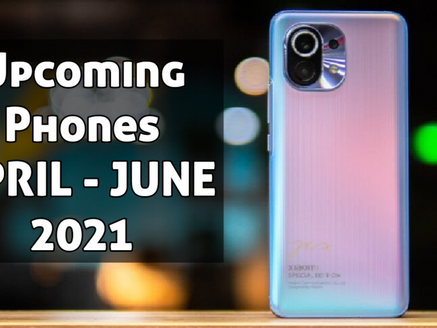 Upcoming Phones from April to June 2021