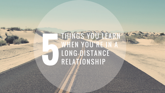 5 things you learn when you're in a long-distance relationship