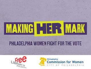 Making Her Mark: Philadelphia Women Fight For the Vote – Aug 26