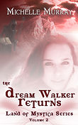 Land of Mystica Series The Dream Walker Returns by Michelle Lee Murray