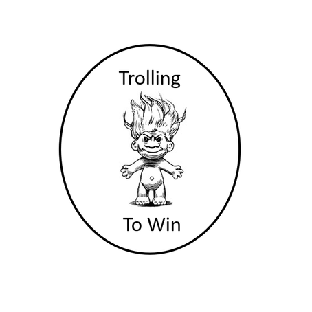 Trolling to Win
