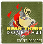 Bean There Done That - A Coffee Podcast