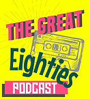 The Great 80s Podcast -the greatest decade of all!