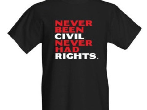 Never Been Civil Never Had Rights T-shirt