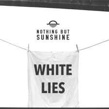 'Nothing but Sunshine' - 'White Lies' (EP)