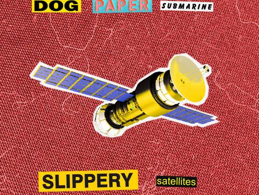 Dog, Paper, Submarine - 'Slippery Satellites' (album)