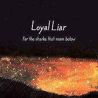 LoyalLiar-Forthesharksthatroambelow.jpg