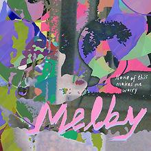 Melby-noneofthismakesmeworry.jpg