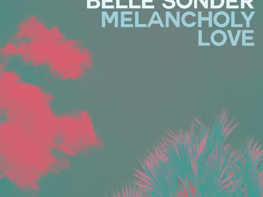 'Belle Sonder' - 'Melancholy Love' (single) + Manchester Psych appearance