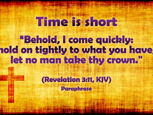 Scripture: We are almost at the end.