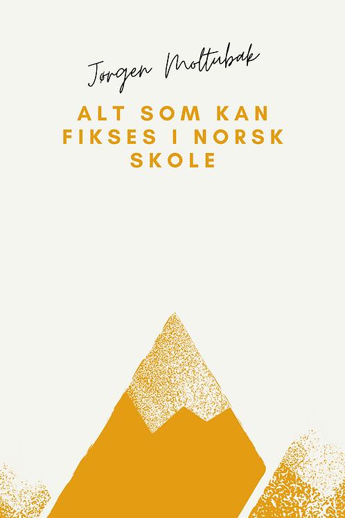 Alt som kan fikses i norsk skole - fem tekster (e-bok)