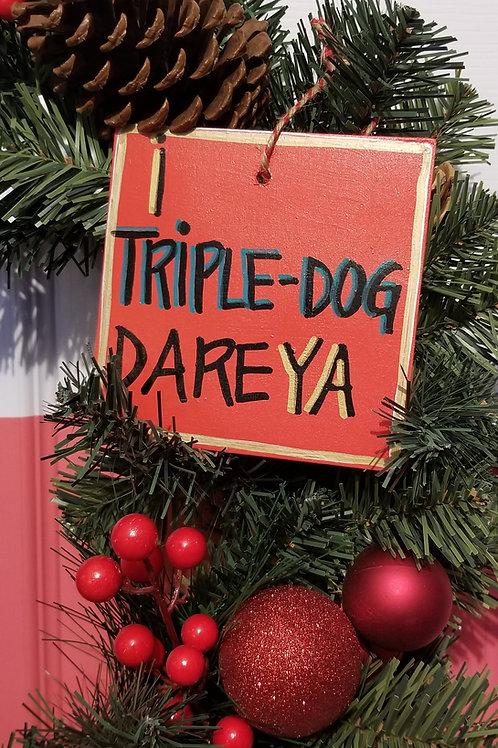 Triple Dog Dare Ornament