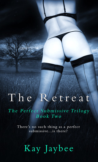 The Retreat: Book Two of The Perfect Submissive by Kay Jaybee
