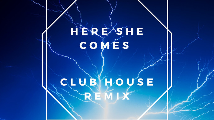 Here She Comes - Club House Remix