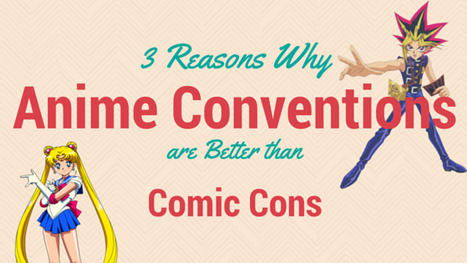3 Reasons Why Anime Conventions are Better than Comic Cons