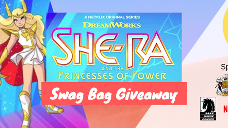 She-Ra Swag Bag Giveaway - Sponsored by NWI Comic Con, GeeksAGoGo, Dark Horse Comics Netflix and Dre