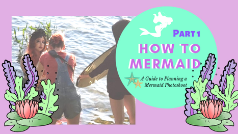 How To Mermaid (Part 1) - A Guide to Planning a Mermaid Photoshoot