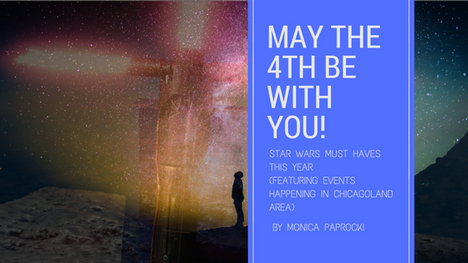 May the 4th be with You! Star Wars Must Haves this Year (featuring Events Happening in Chicagoland A