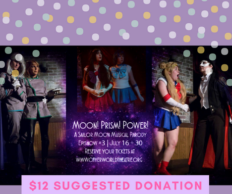 TICKETS GOING FAST FOR Moon! Prism! Power! Epishow 3! (A Sailor Moon Parody) OPENING THIS SUNDAY, JU