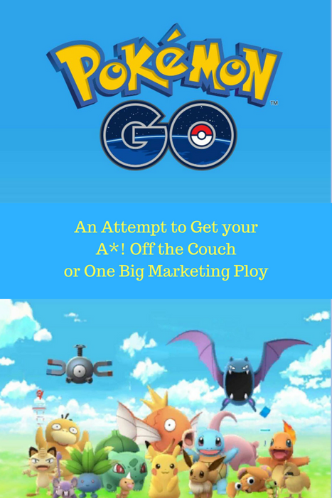 Pokemon Go - An Attempt to Get your A*! Off the Couch or One Big Marketing Ploy