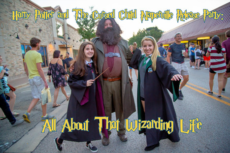 Harry Potter and The Cursed Child Naperville Book Release Party:  All About That Wizarding Life
