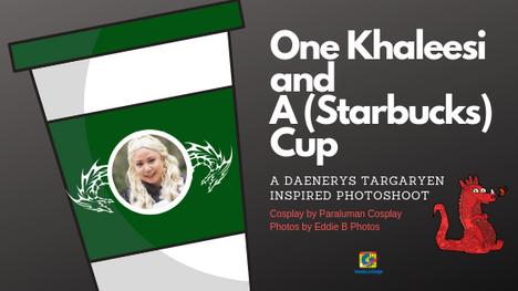 One Khaleesi and A (Starbucks) Cup -  A Daenerys Targaryen Inspired Photo Shoot