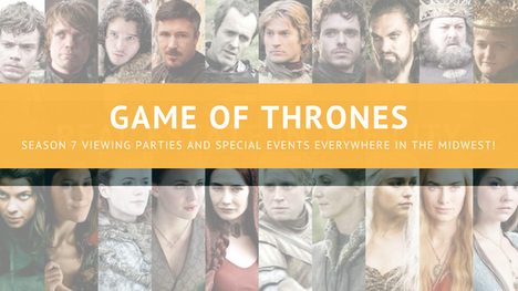 Midwest - Game of Thrones Season 7 Viewing Parties and Special Events Everywhere!