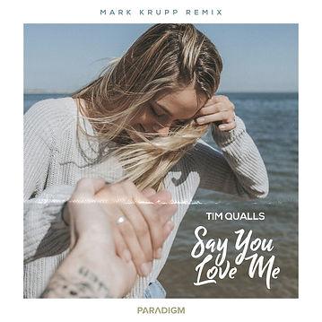 Tim Qualls - Say You Love Me (Mark Krupp Remix)
