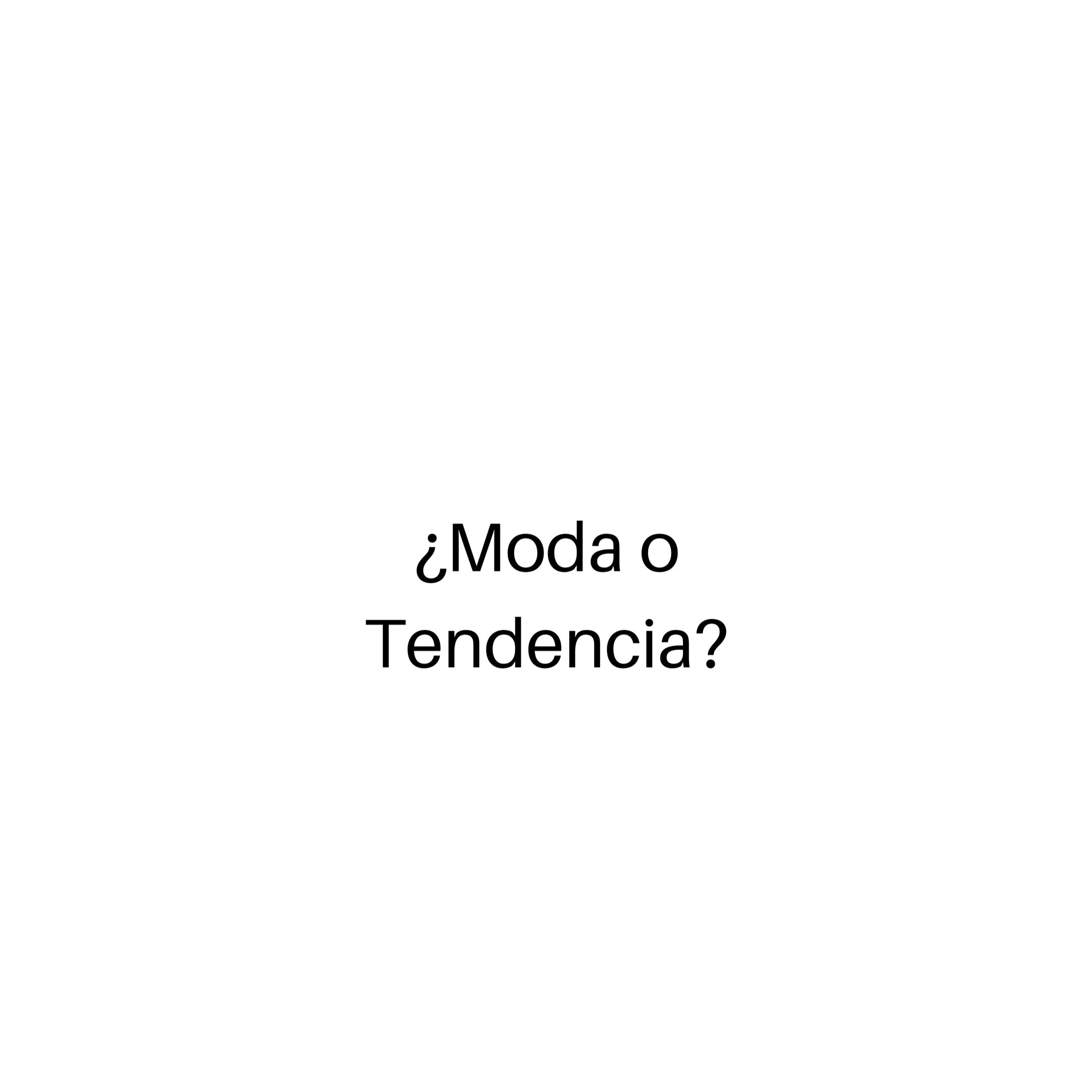 ¿MODA O TENDENCIA?