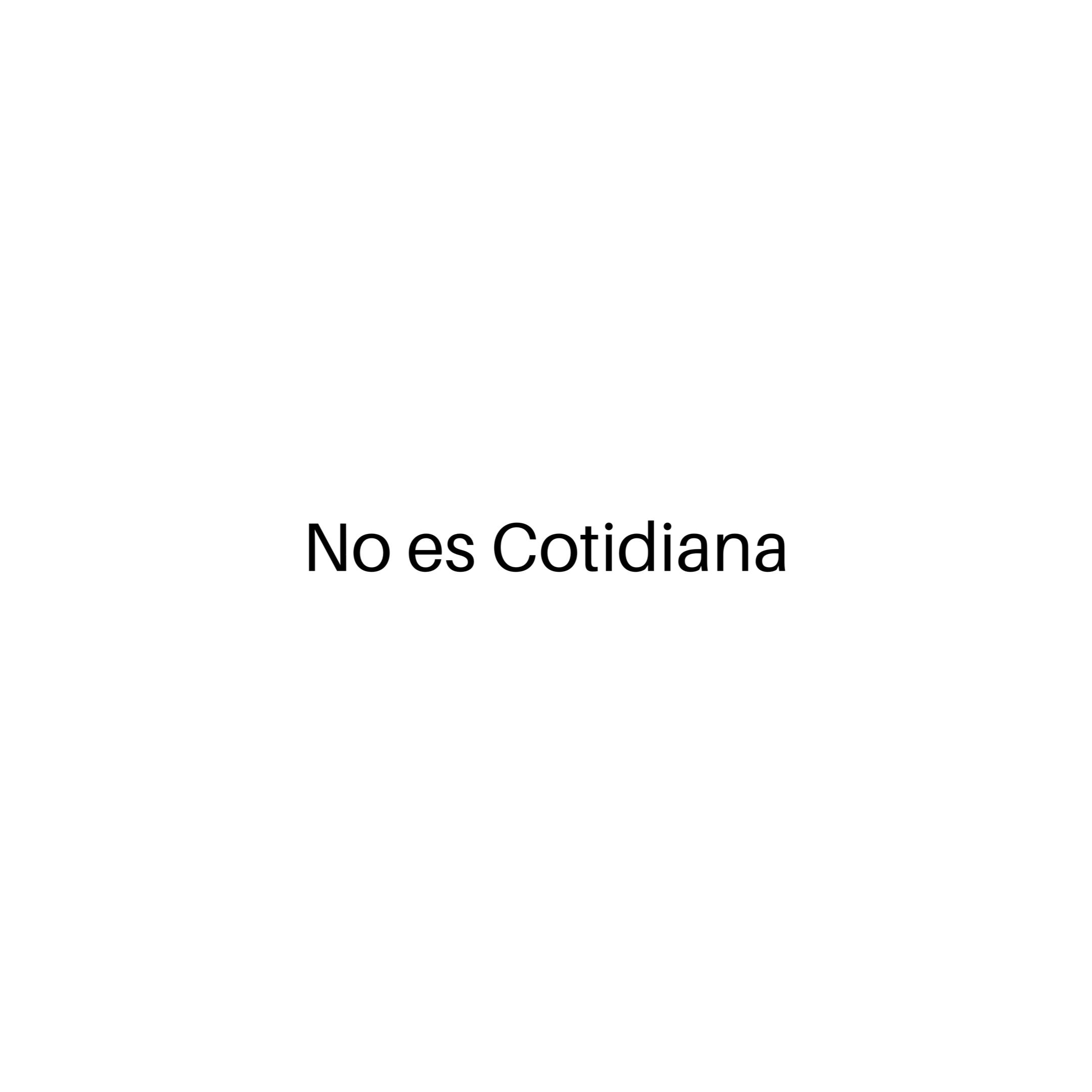 NO ES COTIDIANA