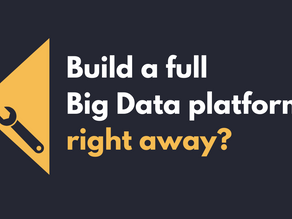 Build a Full Big Data Platform Right Away?