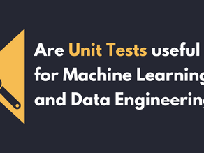 Are Unit Tests useful for Machine Learning and Data Engineering?