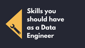 Skills you should have as a Data Engineer