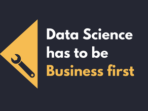 Data Science has to be Business First!