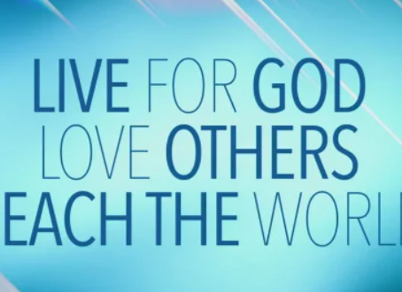Live for God Love Others and Reach the World