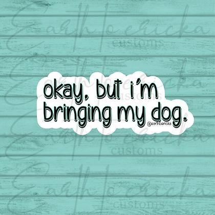Okay, But I'm Bringing My Dog